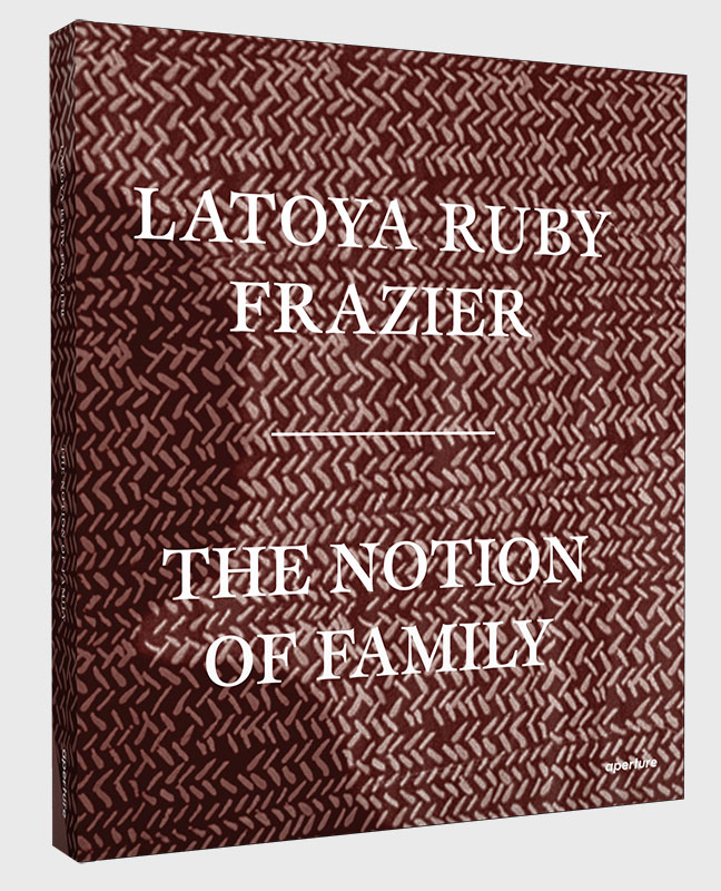 "LaToya Ruby Frazier, book cover,  ""The Notion of Family"", Aperture Foundation book"