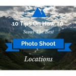 10 Tips On How To Scout The Best Photo Shoot Locations